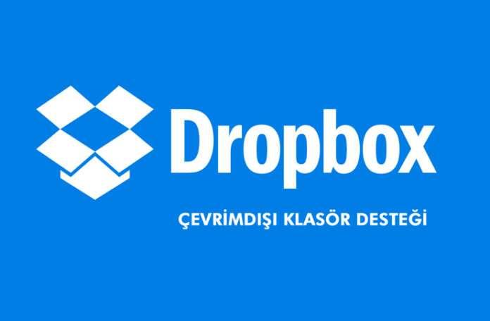 Dropbox, çevrimdışı klasör desteği mobil kullanıcıları çok sevindirdi