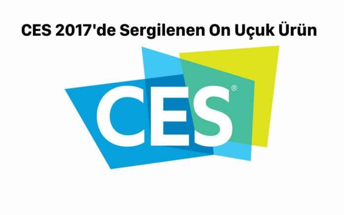 CES 2017'de sergilenen en uçuk 10 ürün